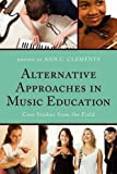 img - for Alternative Approaches in Music Education: Case Studies from the Field book / textbook / text book