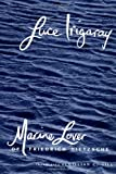Marine Lover of Friedrich Nietzsche (European Perspectives) (0231070837) by Irigaray, Luce