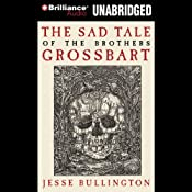 The Sad Tale of the Brothers Grossbart | [Jesse Bullington]