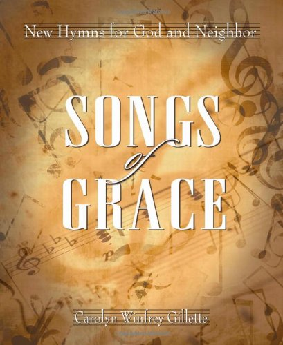 Songs of Grace New Hymns for God and Neighbor088188054X