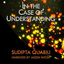 In the Case of Understanding Audiobook by Sudipta Quabili Narrated by Jason Paton