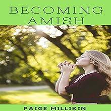 Becoming Amish: An Amish Romance   Livre audio Auteur(s) : Paige Millikin Narrateur(s) : Nicole Atallah
