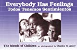 Everybody Has Feelings / Todos Tenemos Sentimientos: The Moods of Children (English and Spanish Edition) (0876591977) by Avery, Charles
