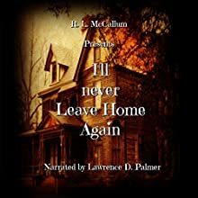 I'll Never Leave Home Again Audiobook by R. L. McCallum Narrated by Lawrence D Palmer