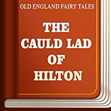 The Cauld Lad of Hilton (       UNABRIDGED) by Old England Fairy Tales Narrated by Anastasia Bertollo