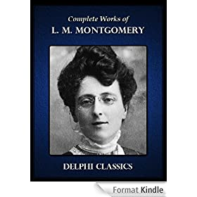 Delphi Complete Works of L. M. Montgomery with the Complete Anne of Green Gables Books (Illustrated) (English Edition)