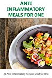 Image of Ant Inflammatory Meals for 1: 30 Anti-Inflammatory Recipes Great for One