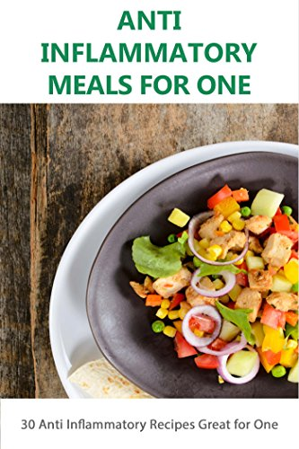 Free Kindle Book : Ant Inflammatory Meals for 1: 30 Anti-Inflammatory Recipes Great for One