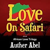 Love on Safari: An African Love Trlogy, Book 1 | Auther Abel