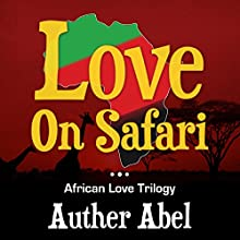Love on Safari: An African Love Trlogy, Book 1 Audiobook by Auther Abel Narrated by Tyra Kennedy