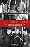 Image of Cathedrals of Science: The Personalities and Rivalries That Made Modern Chemistry