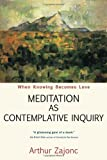 Meditation As Contemplative Inquiry: When Knowing Becomes Love (1584200626) by Zajonc, Arthur
