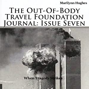When Tragedy Strikes: The Out-of-Body Travel Foundation Journal: Issue Seven | [Marilynn Hughes]