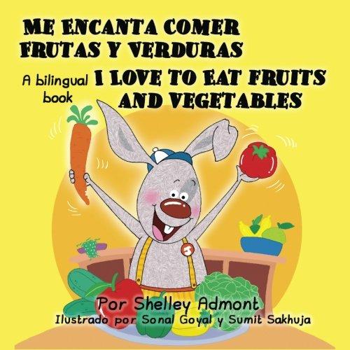 Foreign Language Fiction: Me Encanta Comer Frutas Y Verduras -I Love To Eat Fruits
