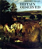 BRITAIN OBSERVED: THE LANDSCAPE THROUGH ARTISTS' EYES (0714818798) by GEOFFREY GRIGSON