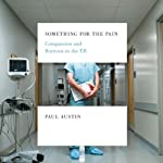 Something for the Pain: Compassion and Burnout in the ER | Paul Austin