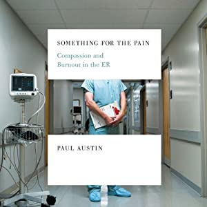 Something for the Pain: Compassion and Burnout in the ER | [Paul Austin]