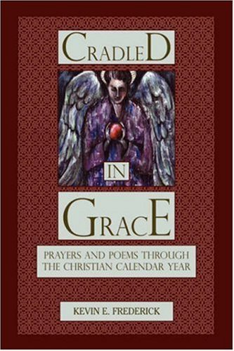 Cradled In Grace, Kevin E. Frederick