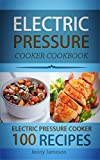 Electric Pressure Cooker Cookbook: 100 Electric Pressure Cooker Recipes (Electric pressure cookbooks for kindle)