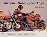 Rich Bertoia Antique Motorcycle Toys (Schiffer Book for Collectors)