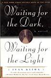 Waiting for the Dark, Waiting for the Light: A Novel