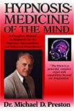 Hypnosis: Medicine of the Mind: A Complete Manual on Hypnosis for the Beginner, Intermediate, and Advanced Practitioner