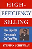 High-Efficiency Selling: How Superior Salespeople Get That Way (0471170348) by Schiffman, Stephan
