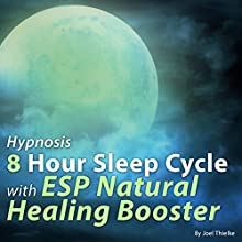 Hypnosis 8 Hour Sleep Cycle with ESP Natural Healing Booster Speech by Joel Thielke Narrated by Joel Thielke