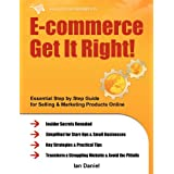 E-commerce Get It Right! Essential Step-by-Step Guide for Selling & Marketing Products Online. Insider Secrets, Key Strategies & Practical Tips - Simplified for Start-Ups & Small Businesses