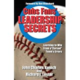 "Cubs Fans' Leadership Secrets: Learning to Win From a ""Cursed"" Team's Errors ~ John Charles Kunich"