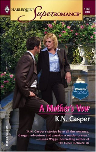 A Mother's Vow : Women in Blue (Harlequin Superromance No. 1260), K.N. CASPER, KEN CASPER