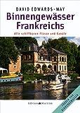 Binnengewässer Frankreichs - Alle schiffbaren Flüsse und Kanäle - David Edwards-May