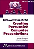 The Lawyer's Guide to Creating Persuasive Computer Presentations, Second Edition