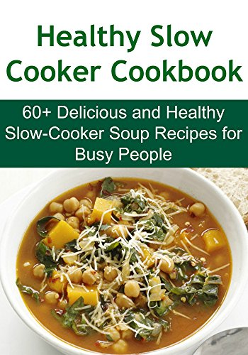 Healthy Slow Cooker Cookbook: 60+ Delicious and Healthy Slow-Cooker Soup Recipes for Busy People: (Slow Cooker, Paleo Diet, Low Carb, ,Clean Recipes, Smoothies) by Kristie Cooper