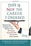 img - for By Caroline Dowd-Higgins This Is Not The Career I Ordered: Empowering Strategies from Women Who Recharged, Reignited, and Rei (2nd Second Edition) [Paperback] book / textbook / text book