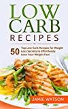 Low Carb: 50 Top Low Carb Recipes for Weight Loss Secrets to Effortlessly Lose Your Weight Fast (Low Carb, Low Carb Cookbook, Low Carb Diet, Low Carb Recipes,Low Carb Living) (English Edition)