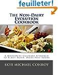 The Non-Dairy Evolution Cookbook: A M...