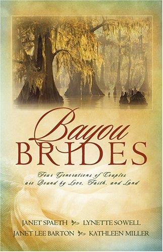 Bayou Brides: Capucine, Home to My Heart/Joie de Vivre/Language of Love/Dreams of Home (Heartsong Novella Collection), Janet Speath, Lynette Sowell, Janet Lee Barton, Kathleen Miller Y'Barbo