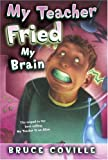 My Teacher Fried My Brains (My Teacher Books)
