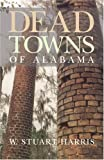 img - for Dead Towns of Alabama book / textbook / text book