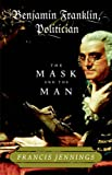 Benjamin Franklin, Politician: The Mask and the Man