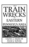 Great Train Wrecks of Eastern Pennsylvania