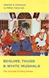 Begums, Thugs, and White Mughals: The Journals of Fanny Parkes (v. 8) (0907871887) by Fanny Parkes