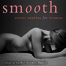 Smooth: Erotic Stories for Women   Livre audio Auteur(s) : Rachel Kramer Bussel (editor) Narrateur(s) :  Scarlet Lips