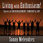 The Art of Living with Enthusiasm!: Stories of Enthusiasm, Comfort, and Joy | Sonny Melendrez