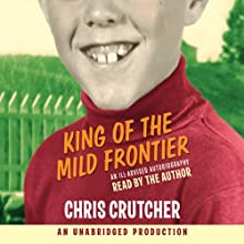 King of the Mild Frontier: An Ill-Advised Autobiography (       UNABRIDGED) by Chris Crutcher Narrated by Chris Crutcher