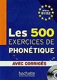 """Afficher """"Les 500 exercices de phonétique : avec corrigés : niveau B1-B2"""""""