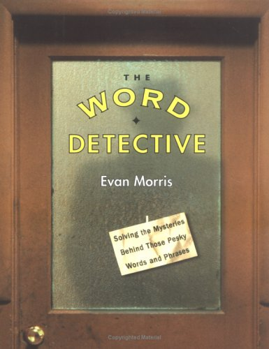 The Word Detective: Solving the Mysteries behind Those Pesky Phrases