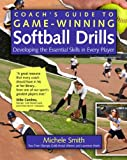 Coachs Guide to Game-Winning Softball Drills: Developing the Essential Skills in Every Player