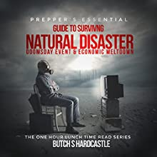 Prepper's Essential Guide to Surviving a Natural Disaster, Doomsday Event, and Economic Meltdown (       UNABRIDGED) by Butch S. Hardcastle Narrated by Bobby Brill